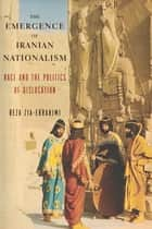 The Emergence of Iranian Nationalism - Race and the Politics of Dislocation ebook by Reza Zia-Ebrahimi