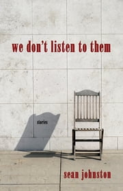 We Don't Listen to Them ebook by Sean Johnston