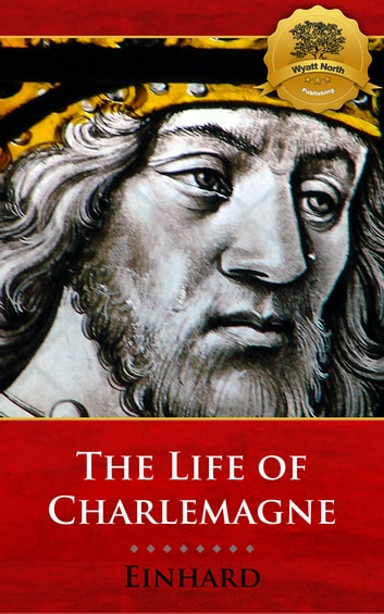 The Life of Charlemagne ebook by Einhard, Wyatt North
