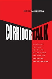 Corridor Talk - Canadian Feminist Scholars Share Stories of Research Partnerships ebook by Rachel Berman