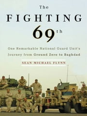 The Fighting 69th - From Ground Zero to Baghdad ebook by Sean Michael Flynn