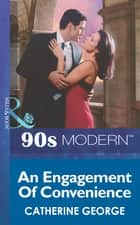 An Engagement Of Convenience (Mills & Boon Vintage 90s Modern) ebook by Catherine George