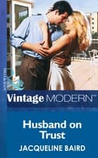 Husband on Trust (Mills & Boon Modern) (Passion, Book 9) ebook by Jacqueline Baird