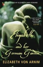 Elizabeth And Her German Garden ebook by Elizabeth von Arnim, Elizabeth Jane Howard