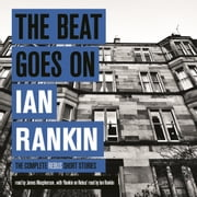 The Beat Goes On: The Complete Rebus Stories audiobook by Ian Rankin