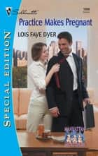 Practice Makes Pregnant (Mills & Boon Silhouette) ebook by Lois Faye Dyer