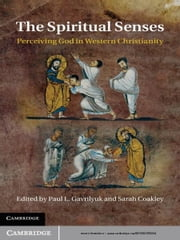 The Spiritual Senses - Perceiving God in Western Christianity ebook by Paul L. Gavrilyuk,Sarah Coakley