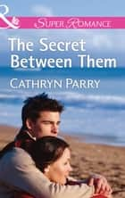 The Secret Between Them (Mills & Boon Superromance) ebook by Cathryn Parry