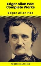 Edgar Allan Poe: The Complete Works ( Annotated ) (Phoenix Classics) ebook by Edgar Allan Poe, Phoenix Classics