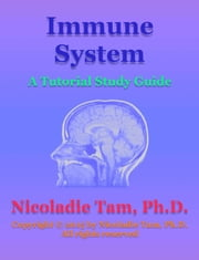 Immune System: A Tutorial Study Guide ebook by Nicoladie Tam