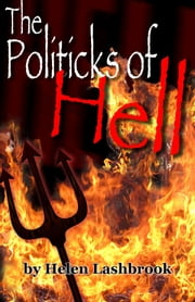 The Politicks of Hell ebook by Helen Lashbrook