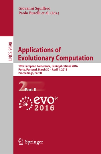Applications of Evolutionary Computation - 19th European Conference, EvoApplications 2016, Porto, Portugal, March 30 -- April 1, 2016, Proceedings, Part II ebook by