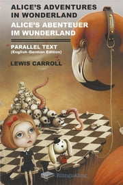 Alice's Adventures in Wonderland Alice's Abenteuer Im Wunderland Parallel Text (English-German) Edition ebook by Lewis Carroll