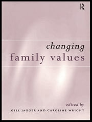 Changing Family Values - Difference, Diversity and the Decline of Male Order ebook by Gill Jagger,Caroline Wright