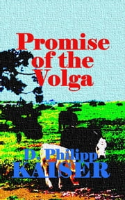 Promise of the Volga - THE JOURNEY OF JOHANN HEINRICH WÖRNER & ELISABETH ZEIGMANN ebook by D. Philipp Kaiser