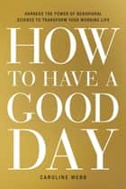 How to Have a Good Day ebook by Caroline Webb