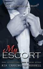 My Escort - My Escort, #1 ebook by Kia Carrington-Russell