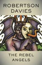 The Rebel Angels ebook by Robertson Davies