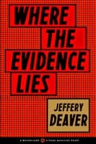 Where the Evidence Lies ebook by Jeffery Deaver