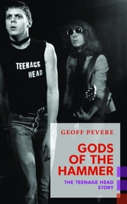 Gods of the Hammer - The Teenage Head Story ebook by Geoff Pevere