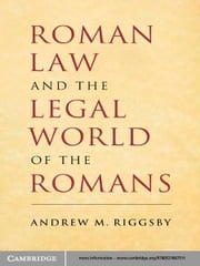 Roman Law and the Legal World of the Romans ebook by Andrew M. Riggsby