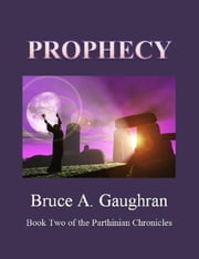 Prophecy - The Parthinian Chronicles, #2 ebook by Bruce Gaughran