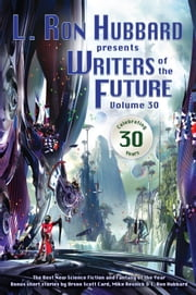 Writers of the Future Volume 30 - The Best New Science Fiction and Fantasy of the Year ebook by L. Ron Hubbard,Orson Scott Card,Mike Resnick,Robert Silverberg,Val Lindahn,Stephen Hickman,Terry Madden,Amanda E. Forrest,Anaea Lay,K.C. Norton,Randy Henderson,Liz Colter,Leena Likitalo,Shauna O'meara,Paul Eckheart,Megan E. O'Keefe,Oleg Kazantsev,C. Stuart Hardwick,Timothy Jordan,Seonhee Lim,Vicent-Michael Coviello,Kristie Kim,Sarah Webb,Adam Brewster,Trevor Smith,Bernardo Mota,Kirbi Fagan,Michael Talbot,Cassandre Bolan,Vanessa Golitz,Andrew Sonea,Dave Wolverton