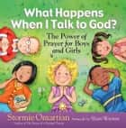 What Happens When I Talk to God? - The Power of Prayer for Boys and Girls eBook by Stormie Omartian, Shari Warren