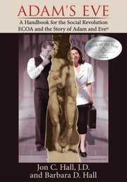 Adam's Eve - A Handbook for the Social Revolution-ECOA and the Story of Adam and Eve © ebook by Jon C. Hall, J.D.; Barbara D. Hall
