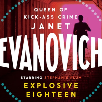 Explosive Eighteen - A fiery and hilarious crime adventure audiobook by Janet Evanovich
