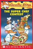 Geronimo Stilton #58: the Super Chef Contest ebook by Geronimo Stilton