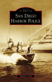 San Diego Harbor Police ebook by Michael P. Rich