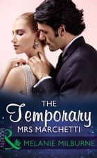 The Temporary Mrs Marchetti (Mills & Boon Modern) ebook by Melanie Milburne