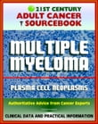 21st Century Adult Cancer Sourcebook: Multiple Myeloma and Plasma Cell Neoplasms (Plasmacytoma, Macroglobulinemia, MGUS) - Clinical Data for Patients, Families, and Physicians