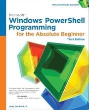 Microsoft Windows PowerShell Programming for the Absolute Beginner, Third Edition ebook by Jerry Lee Ford Jr.