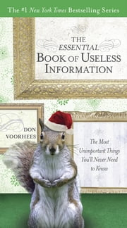 The Essential Book of Useless Information - The Most Unimportant Things You'll Never Need to Know ebook by Don Voorhees