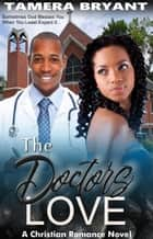 The Doctor's Love ebook by Tamera Bryant