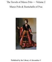 The Travels of Marco Polo, Volume II ebook by Marco,Pisa Polo