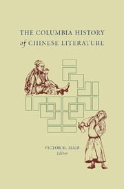 The Columbia History of Chinese Literature ebook by Victor H. Mair