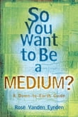 So you want to be a Medium: A Down to Earth Guide