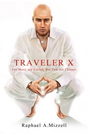 Traveler X: For Many are Called, But Few are Chosen ebook by Dr. Raphael A. Mizzell