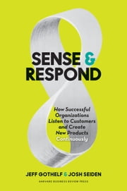 Sense and Respond - How Successful Organizations Listen to Customers and Create New Products Continuously ebook by Jeff Gothelf,Josh Seiden