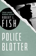 Police Blotter ebook by Robert L. Fish
