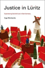 Justice in Luritz - Experiencing Socialist Law in East Germany ebook by Inga Markovits