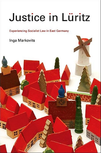 Justice in Lüritz - Experiencing Socialist Law in East Germany ebook by Inga Markovits