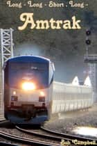 Long: Long - Short . Long - : Amtrak ebook by Bob Campbell