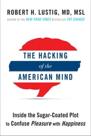 The Hacking of the American Mind - Inside the Sugar-Coated Plot to Confuse Pleasure with Happiness ebook by Kobo.Web.Store.Products.Fields.ContributorFieldViewModel