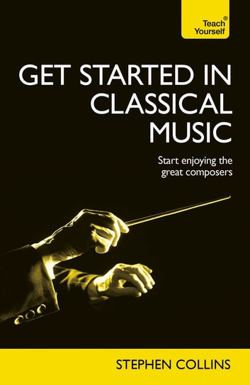 Get Started In Classical Music - Audio eBook ebook by Stephen Collins