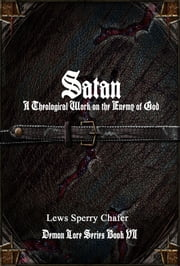Satan - A Theological Work on the Enemy of God ebook by Lewis Sperry Chafer