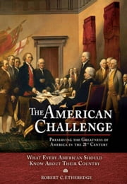 The American Challenge - Preserving the Greatness of America in the 21st Century ebook by Robert C. Etheredge
